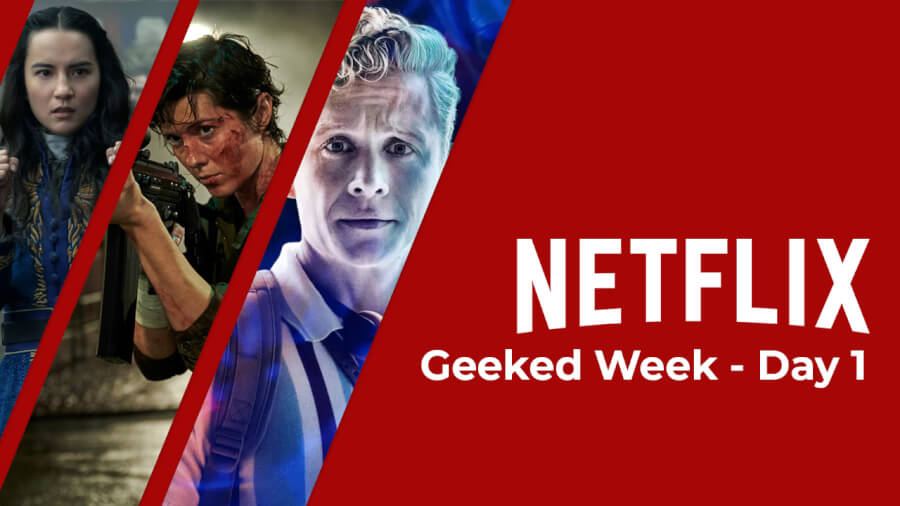 geeked week day 1 roundup netflix